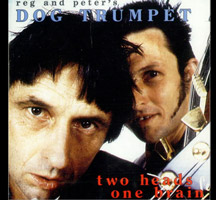 Reg & Pete's Dog Trumpet: Two Head One Brain
