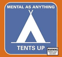 Mental as Anything: Tents up